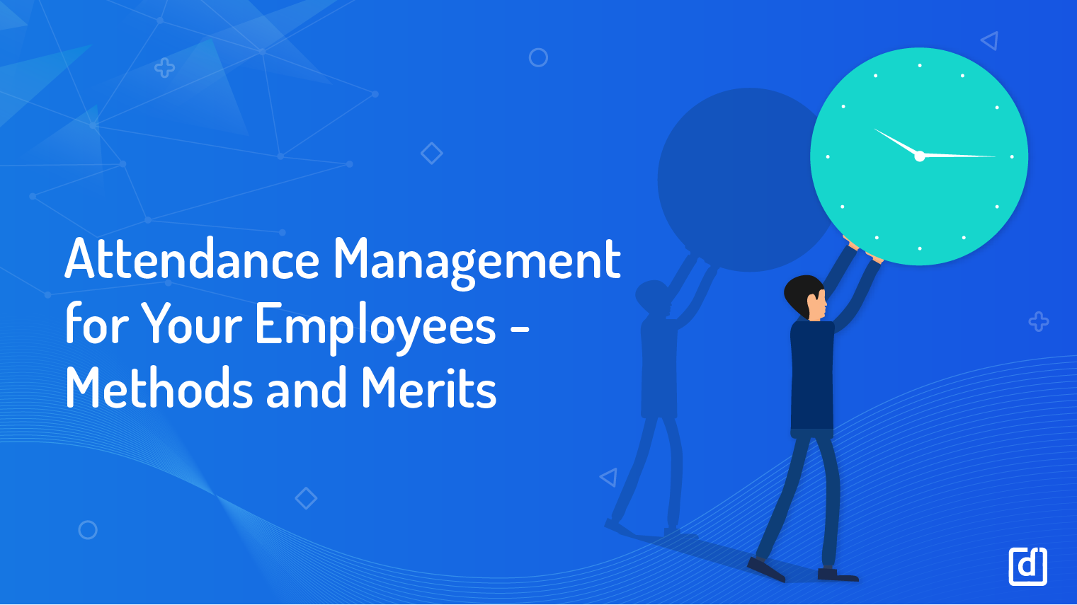 Attendance Management For Your Employees - Methods and Merits